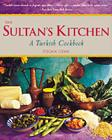 The Sultan's Kitchen: A Turkish Cookbook [over 150 Recipes] Cover Image