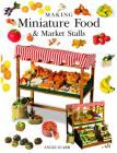 Making Miniature Food & Market Stalls Cover Image