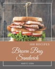 100 Brown Bag Sandwich Recipes: Unlocking Appetizing Recipes in The Best Brown Bag Sandwich Cookbook! Cover Image