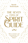 The Seven Types of Spirit Guide: How to Connect and Communicate with Your Cosmic Helpers Cover Image
