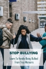 Stop Bullying: Learn To Handle Being Bullied From True Memoirs: Being Bullied Book Cover Image