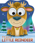 I'm Just a Little Reindeer (Googley-Eyed Board Books) Cover Image