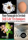 Phone Photography for Everybody: Still Life Techniques for Iphone, Android & All Smartphones Cover Image