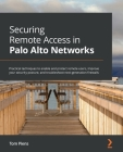 Securing Remote Access in Palo Alto Networks: Practical techniques to enable and protect remote users, improve your security posture, and troubleshoot Cover Image