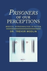Prisoners of Our Perceptions: Medical Hypnoanalysis in Action Cover Image