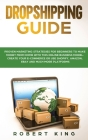 Dropshipping Guide: Proven Marketing Strategies for Beginners to Make Money from Home with this Online Business Model. Create your E-comme Cover Image