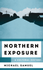 Northern Exposure: A Cultural History (Cultural History of Television) Cover Image