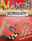 Maker Workshop: Amazing Projects You Can Make Today Cover Image