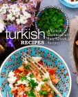 Turkish Recipes: A Turkish Cookbook with Easy Turkish Recipes (2nd Edition) Cover Image
