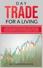 Day Trade for a Living: Practical and Effective Guide to Day Trade and Options. Beginner's and Advanced Options Trading for Income with a Focu Cover Image