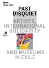 Past Disquiet: Artists, International Solidarity and Museums in Exile (Museum under Construction) Cover Image