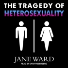 The Tragedy of Heterosexuality Lib/E Cover Image