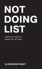 Not Doing List: Catapult Your Career by Upping Your No Game Cover Image