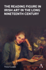 The Reading Figure in Irish Art in the Long Nineteenth Century (Anthem Nineteenth-Century) Cover Image