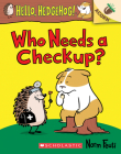 Who Needs a Checkup?: An Acorn Book (Hello, Hedgehog #3) (Hello, Hedgehog! #3) Cover Image