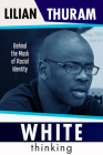 White Thinking: Behind the Mask of Racial Identity Cover Image