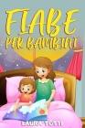 Fiabe per Bambini: Una Raccolta Di Brevi e Fantastiche Favole Della Buonanotte Per Aiutare A Conciliare Il Sonno Dei Vostri Bambini Cover Image