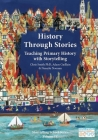 History Through Stories: Teaching Primary History with Storytelling (Storytelling School Series) Cover Image