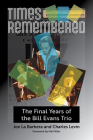 Times Remembered: The Final Years of the Bill Evans Trio (North Texas Lives of Musician Series #15) Cover Image