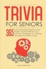Trivia for Seniors: 365 Fun and Exciting Questions and Riddles and That Will Test Your Memory, Challenge Your Thinking, And Keep Your Brai Cover Image