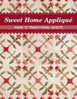 Sweet Home Appliqué: Make 13 Traditional Quilts Cover Image