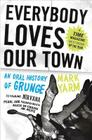Everybody Loves Our Town: An Oral History of Grunge Cover Image