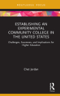 Establishing an Experimental Community College in the United States: Challenges, Successes, and Implications for Higher Education (Routledge Research in Higher Education) Cover Image
