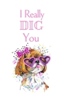 I Really DIG You: White Cover with a Cute Dog with Pink Glasses & Ribbon, Watercolor Hearts & a Funny Dog Pun Saying, Valentine's Day Bi Cover Image