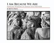 I Am Because We Are: African Wisdom in Image and Proverb Cover Image