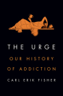 The Urge: Our History of Addiction Cover Image