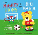 The Mighty Lions & the Big Match: A Tale of Pressure on the Pitch Cover Image