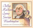 Dolley Madison Saves George Washington Cover Image