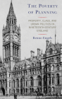 The Poverty of Planning: Property, Class, and Urban Politics in Nineteenth-Century England Cover Image