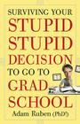 Surviving Your Stupid, Stupid Decision to Go to Grad School Cover Image