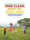 Engaging Youth of Today: Mind Clear, Body Fit, Spirit Well: Designed for Parents and Professionals Cover Image