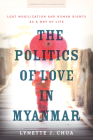The Politics of Love in Myanmar: Lgbt Mobilization and Human Rights as a Way of Life (Stanford Studies in Human Rights) Cover Image