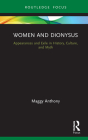 Women and Dionysus: Appearances and Exile in History, Culture, and Myth Cover Image