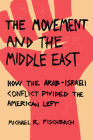 The Movement and the Middle East: How the Arab-Israeli Conflict Divided the American Left Cover Image