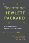 Becoming Hewlett Packard: Why Strategic Leadership Matters Cover Image