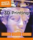 3D Printing (Idiot's Guides) Cover Image