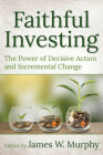 Faithful Investing: The Power of Decisive Action and Incremental Change Cover Image