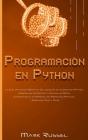 Programación en Python: La Guía Avanzada Definitiva del Lenguaje de Codificación Python, Aprendizaje Automático y Análisis de Datos, Conviérta Cover Image