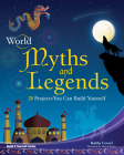 World Myths and Legends: 25 Projects You Can Build Yourself (Build It Yourself) Cover Image