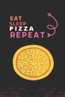 Eat Sleep Pizza Repeat: Best Gift for Pizza Lovers, 6 x 9 in, 110 pages book for Girl, boys, kids, school, students Cover Image