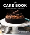 The Cake Book: Beautiful Sweet Treats for Every Craving Cover Image
