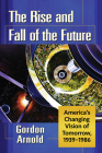 The Rise and Fall of the Future: America's Changing Vision of Tomorrow, 1939-1986 Cover Image