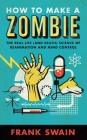 How to Make a Zombie: The Real Life (and Death) Science of Reanimation and Mind Control Cover Image