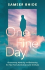 One Fine Day: Overcoming Adversity and Embracing the New Normal with Grace and Gratitude Cover Image