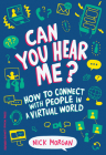 Can You Hear Me?: How to Connect with People in a Virtual World Cover Image