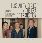 Russian TV Series in the Era of Transition: Genres, Technologies, Identities (Film and Media Studies) Cover Image